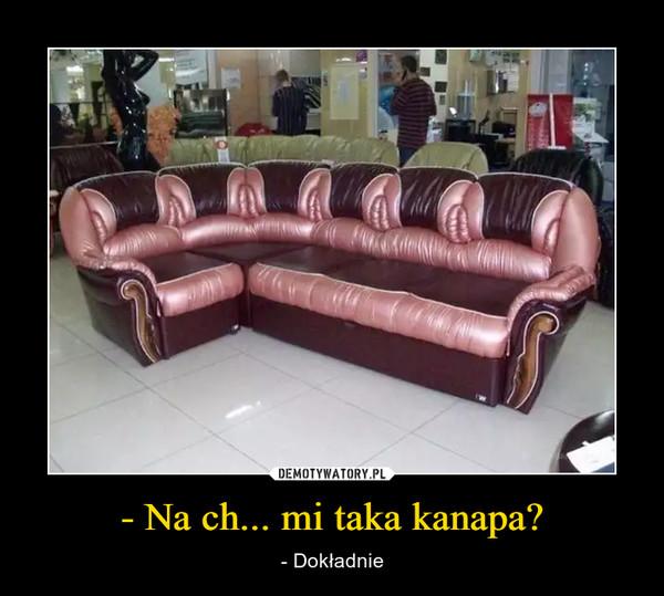 - Na ch... mi taka kanapa? – - Dokładnie