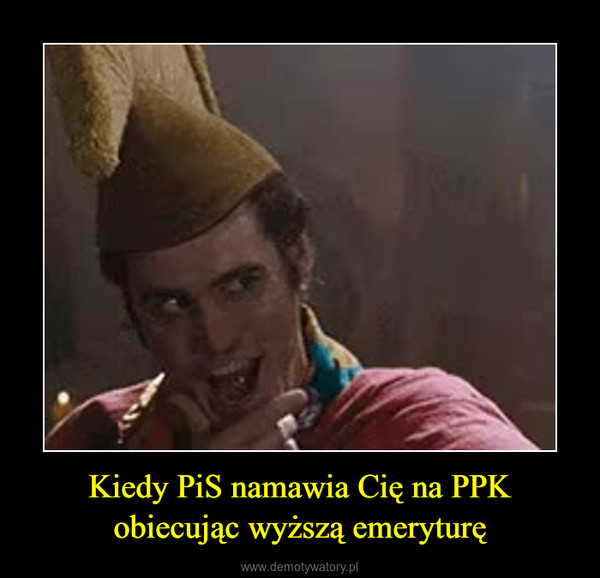 Kiedy PiS namawia Cię na PPK obiecując wyższą emeryturę –