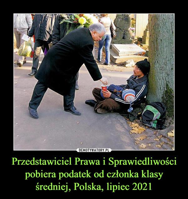 Przedstawiciel Prawa i Sprawiedliwości pobiera podatek od członka klasy średniej, Polska, lipiec 2021 –