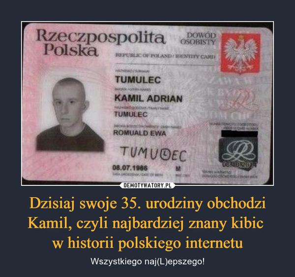 Dzisiaj swoje 35. urodziny obchodzi Kamil, czyli najbardziej znany kibic w historii polskiego internetu – Wszystkiego naj(L)epszego!