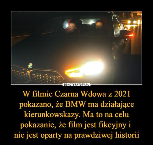 W filmie Czarna Wdowa z 2021 pokazano, że BMW ma działające kierunkowskazy. Ma to na celu pokazanie, że film jest fikcyjny i  nie jest oparty na prawdziwej historii