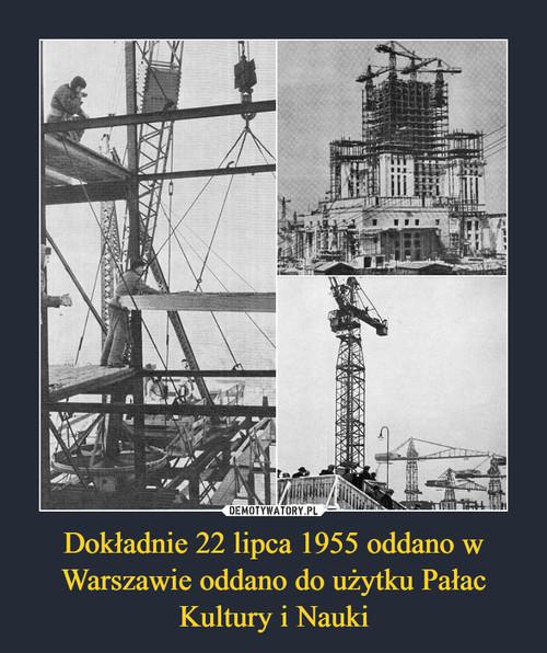 Dokładnie 22 lipca 1955 oddano w Warszawie oddano do użytku Pałac Kultury i Nauki