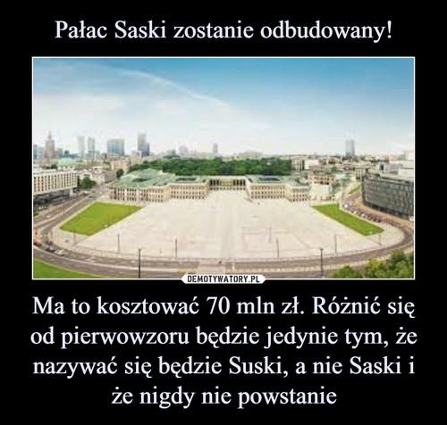 Pałac Saski zostanie odbudowany! Ma to kosztować 70 mln zł. Różnić się od pierwowzoru będzie jedynie tym, że nazywać się będzie Suski, a nie Saski i że nigdy nie powstanie