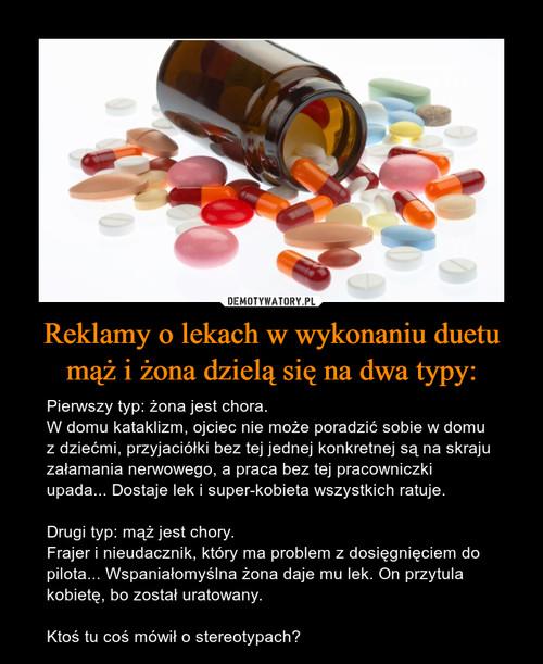 Reklamy o lekach w wykonaniu duetu mąż i żona dzielą się na dwa typy: