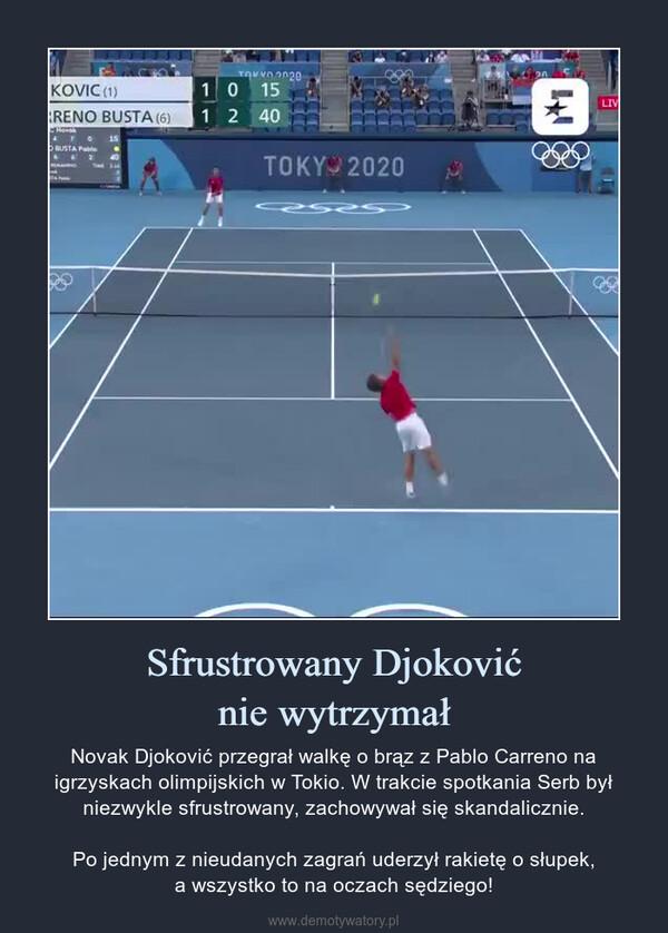 Sfrustrowany Djokovićnie wytrzymał – Novak Djoković przegrał walkę o brąz z Pablo Carreno na igrzyskach olimpijskich w Tokio. W trakcie spotkania Serb był niezwykle sfrustrowany, zachowywał się skandalicznie.Po jednym z nieudanych zagrań uderzył rakietę o słupek,a wszystko to na oczach sędziego!