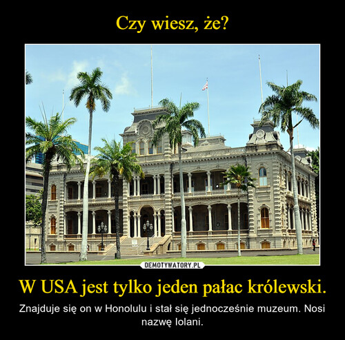 Czy wiesz, że? W USA jest tylko jeden pałac królewski.