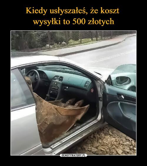 Kiedy usłyszałeś, że koszt  wysyłki to 500 złotych