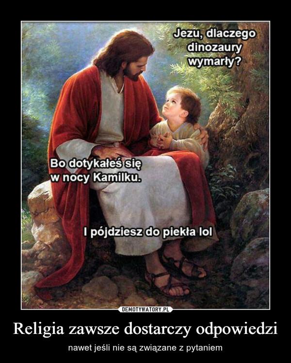 Religia zawsze dostarczy odpowiedzi