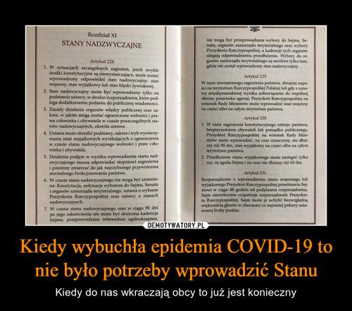 Kiedy wybuchła epidemia COVID-19 to nie było potrzeby wprowadzić Stanu