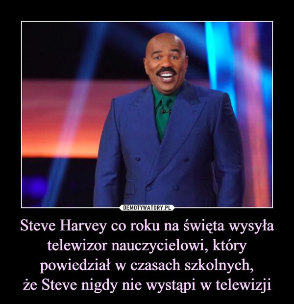 Steve Harvey co roku na święta wysyła telewizor nauczycielowi, który powiedział w czasach szkolnych,że Steve nigdy nie wystąpi w telewizji –