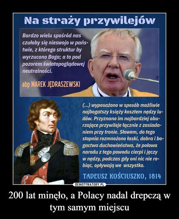 200 lat minęło, a Polacy nadal drepczą w tym samym miejscu –