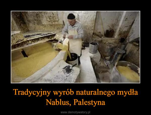 Tradycyjny wyrób naturalnego mydła Nablus, Palestyna –