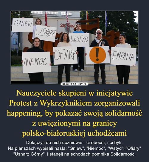 Nauczyciele skupieni w inicjatywie Protest z Wykrzyknikiem zorganizowali happening, by pokazać swoją solidarność z uwięzionymi na granicy polsko-białoruskiej uchodźcami