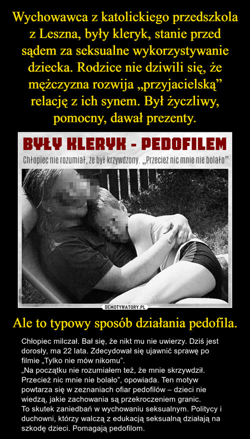 """Wychowawca z katolickiego przedszkola z Leszna, były kleryk, stanie przed sądem za seksualne wykorzystywanie dziecka. Rodzice nie dziwili się, że mężczyzna rozwija """"przyjacielską"""" relację z ich synem. Był życzliwy, pomocny, dawał prezenty. Ale to typowy sposób działania pedofila."""