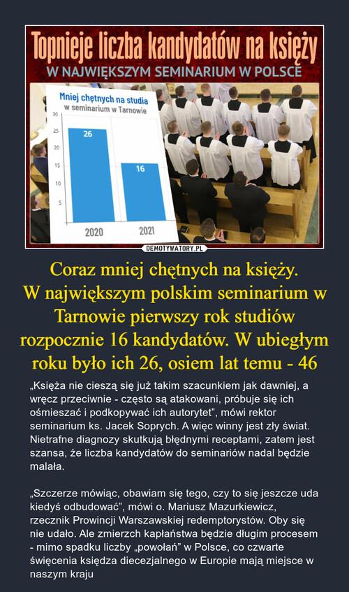 Coraz mniej chętnych na księży. W największym polskim seminarium w Tarnowie pierwszy rok studiów rozpocznie 16 kandydatów. W ubiegłym roku było ich 26, osiem lat temu - 46