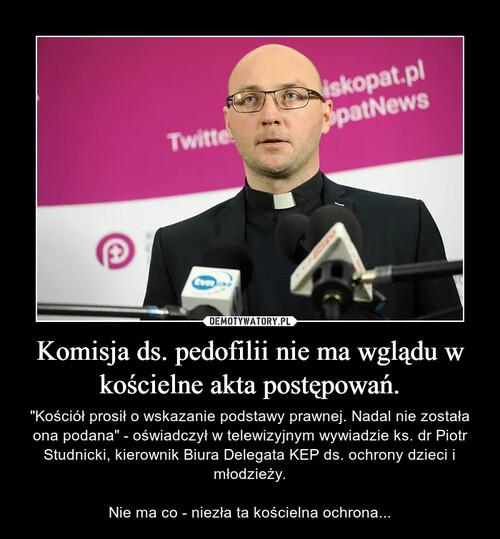 Komisja ds. pedofilii nie ma wglądu w kościelne akta postępowań.