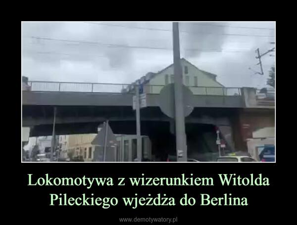 Lokomotywa z wizerunkiem Witolda Pileckiego wjeżdża do Berlina –