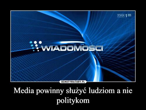 Media powinny służyć ludziom a nie politykom