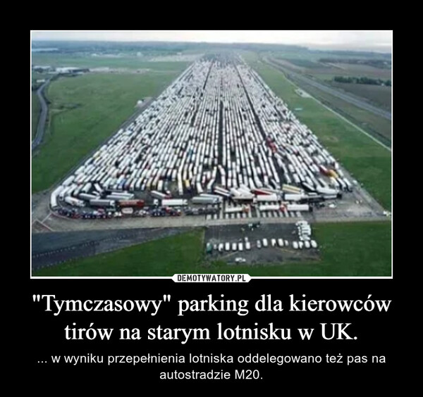 """""""Tymczasowy"""" parking dla kierowców tirów na starym lotnisku w UK. – ... w wyniku przepełnienia lotniska oddelegowano też pas na autostradzie M20."""