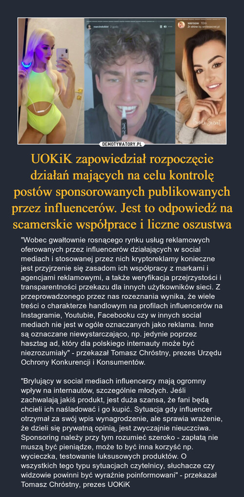 UOKiK zapowiedział rozpoczęcie działań mających na celu kontrolę postów sponsorowanych publikowanych przez influencerów. Jest to odpowiedź na scamerskie współprace i liczne oszustwa