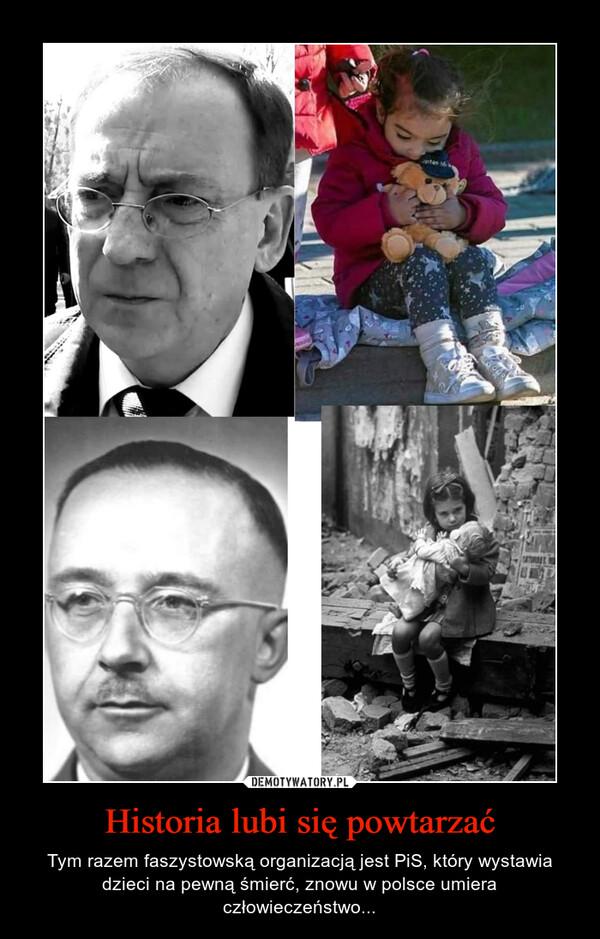 Historia lubi się powtarzać – Tym razem faszystowską organizacją jest PiS, który wystawia dzieci na pewną śmierć, znowu w polsce umiera człowieczeństwo...