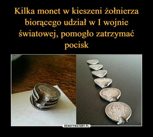 Kilka monet w kieszeni żołnierza biorącego udział w I wojnie światowej, pomogło zatrzymać pocisk