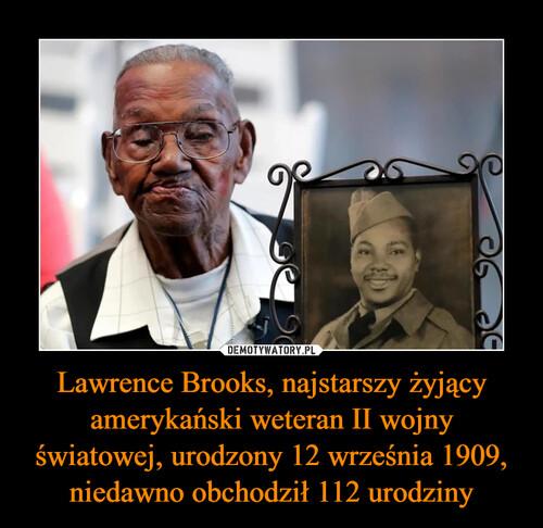 Lawrence Brooks, najstarszy żyjący amerykański weteran II wojny światowej, urodzony 12 września 1909, niedawno obchodził 112 urodziny