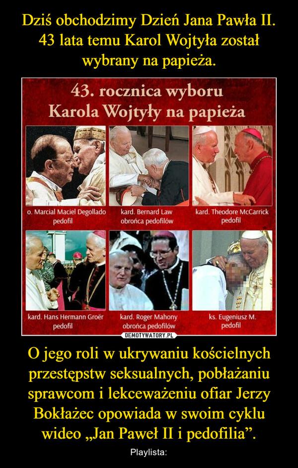 """O jego roli w ukrywaniu kościelnych przestępstw seksualnych, pobłażaniu sprawcom i lekceważeniu ofiar Jerzy Bokłażec opowiada w swoim cyklu wideo """"Jan Paweł II i pedofilia"""". – Playlista:"""