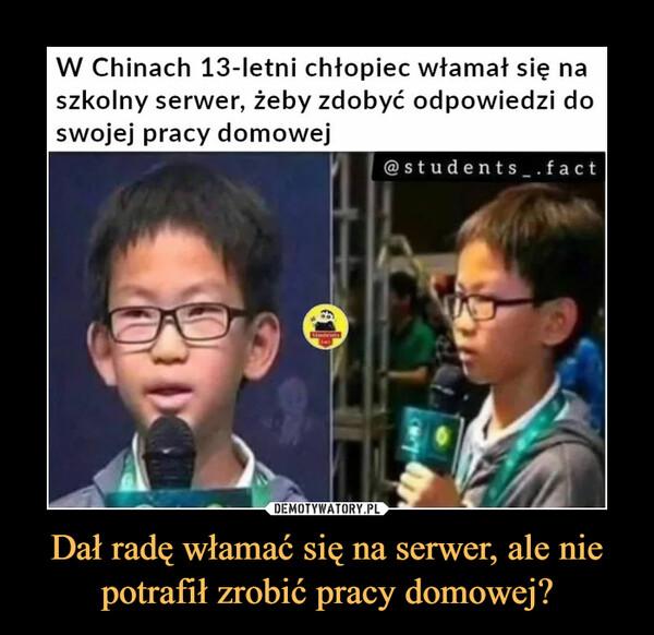 Dał radę włamać się na serwer, ale nie potrafił zrobić pracy domowej? –  W Chinach 13-letni chłopiec włamał się naszkolny serwer, żeby zdobyć odpowiedzi doswojej pracy domowej@students .factStndents